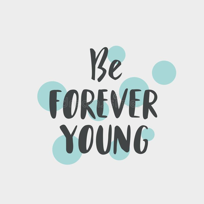 Be Forever Young hand drawn inspirational motivational lettering quote as postcard, T-shirt design print, logo. Vector stock illustration