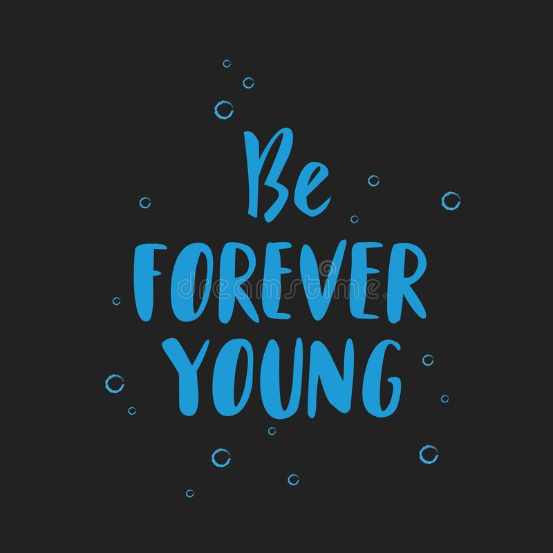 Be Forever Young hand drawn inspirational motivational lettering quote postcard, T-shirt design print, logo with bubbles on backgr vector illustration