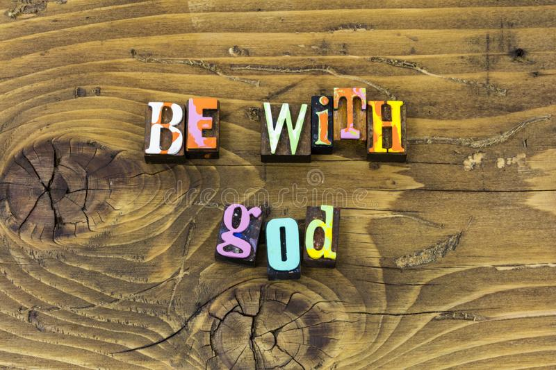 Be with god lord faith religion trust joy typography print. Be with god lord faith religion trust joy letterpress sign greeting love hope faithful religious royalty free stock photography