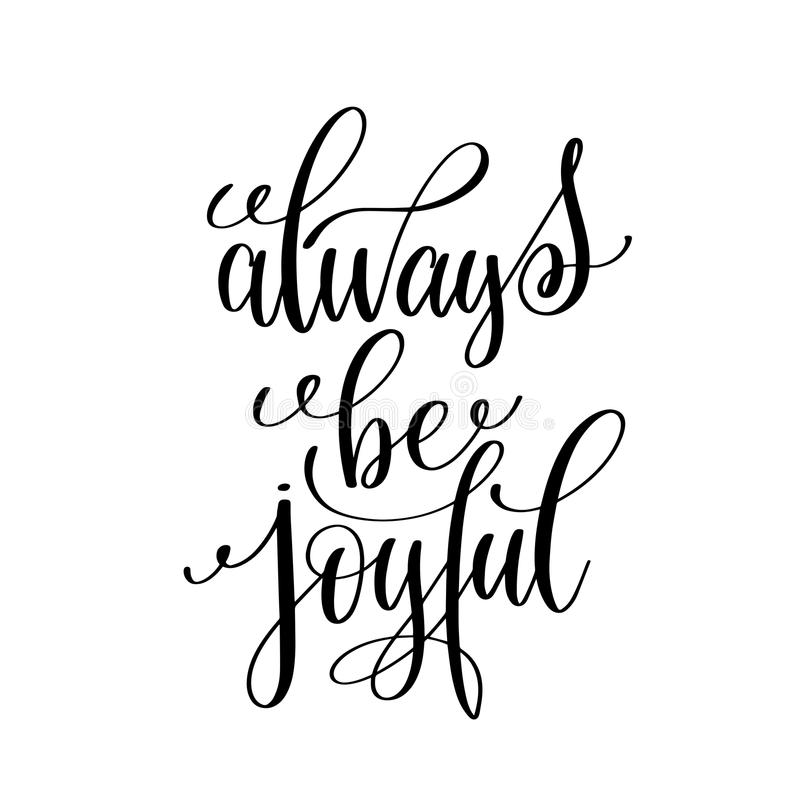 Always be joyful black and white hand written lettering positive. Quote, motivation and inspiration modern calligraphy phrase, printable wall art poster, vector royalty free illustration