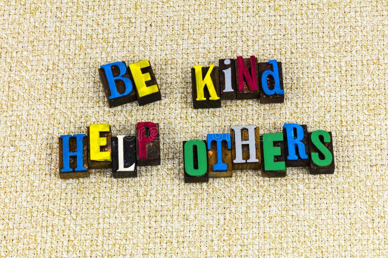 Be kind help others helping volunteer. Volunteering kindness be kind help others helping giving teamwork giving back forward charity goodness letterpress type stock photography