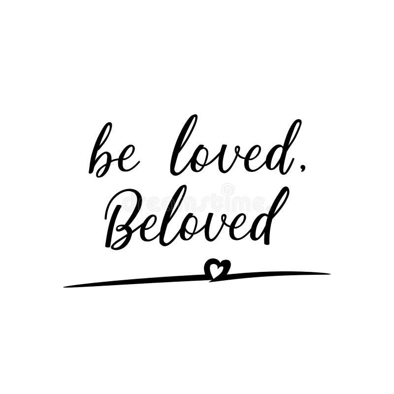Be loved, beloved. Vector illustration. Lettering. Ink illustration. Be loved, beloved. Lettering. Vector illustration. Perfect design for greeting cards stock illustration