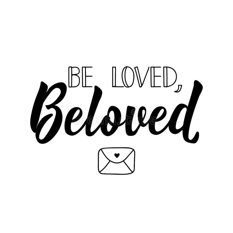 Be loved, beloved. Vector illustration. Lettering. Ink illustration. Be loved, beloved. Lettering. Vector illustration. Perfect design for greeting cards vector illustration