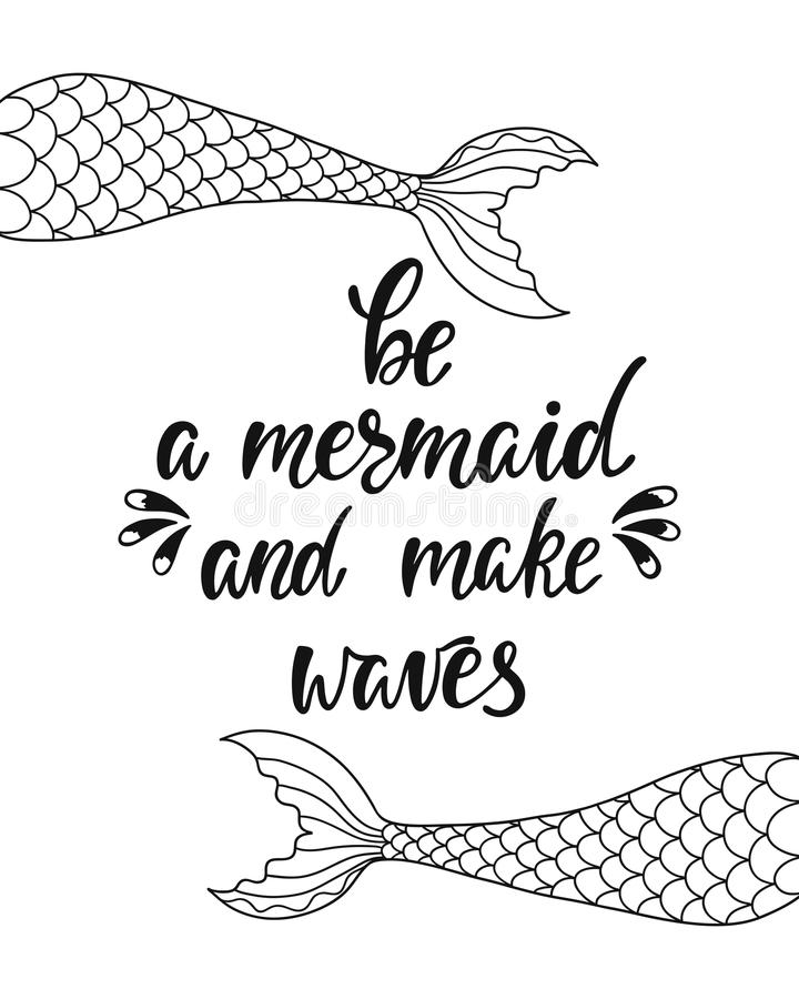 Be a mermaid and make waves. Inspirational quote about summer. Modern calligraphy phrase with hand drawn mermaid`s tail. Simple vector lettering for print and royalty free illustration