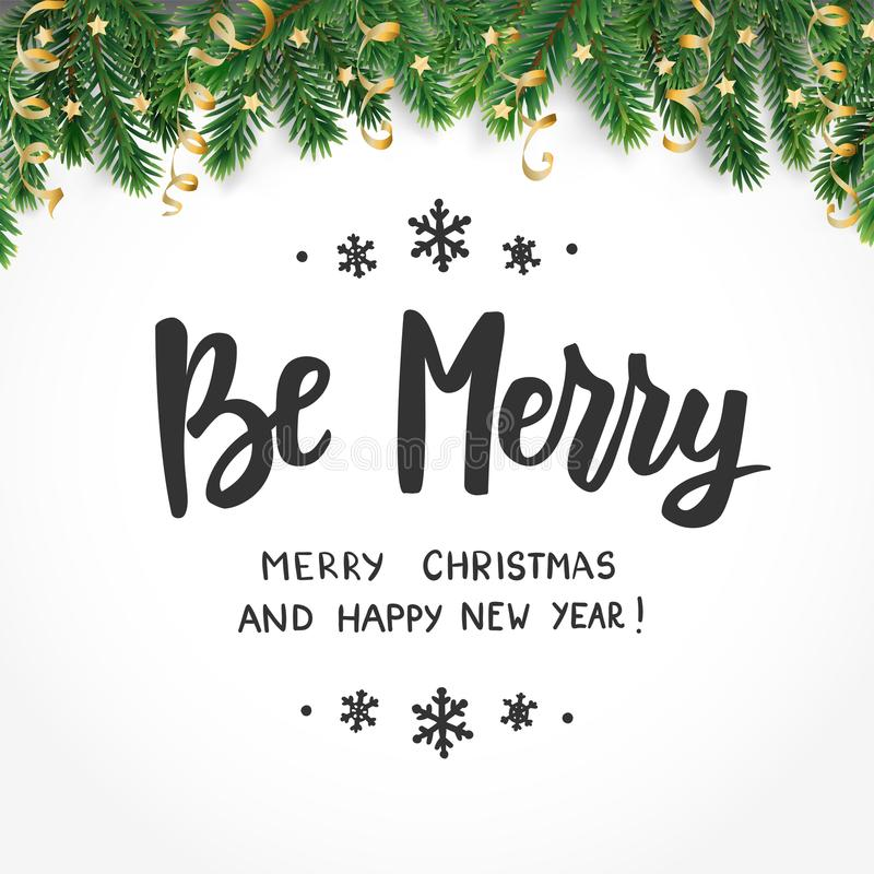 Be merry, happy new year and merry christmas text. Holiday greetings quote. Fir tree branches and ornaments. Great for. Be merry, Happy New Year and Merry stock illustration