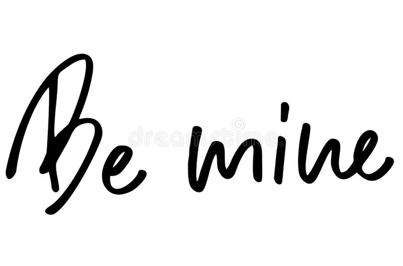 Be mine. Handwritten text. Modern calligraphy. Inspirational quote. Isolated on white vector illustration