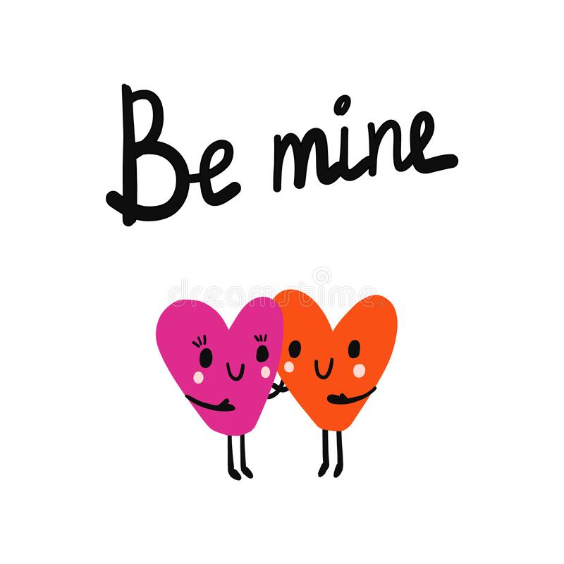 Be mine lettering and illustration two hearts together holding for prints posters t shirts background. Hand drawn in minimalistic style royalty free illustration