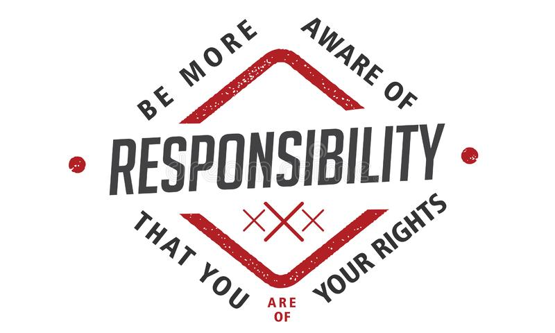 Be more aware of responsibility that you are of your rights. Quote stock illustration