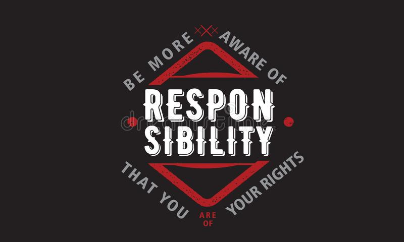 Be more aware of responsibility that you are of your rights. Quote vector illustration
