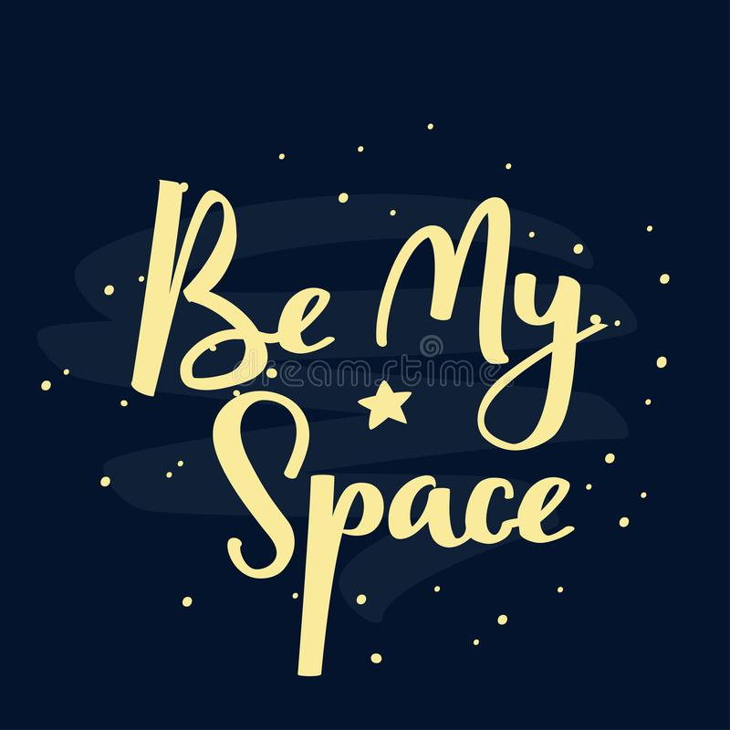 Be my space handwritten lettering phrase. Vector typographic illustration with night starry sky. royalty free illustration