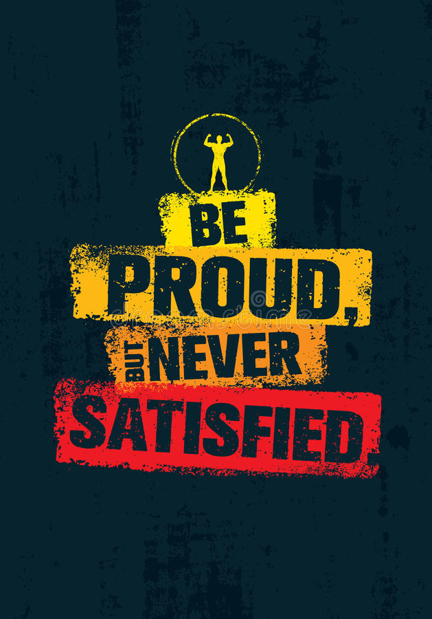 Be Proud, But Never Satisfied. Inspiring Workout and Fitness Gym Motivation Quote Illustration. Creative Vector. Typography Rough Poster Concept royalty free illustration