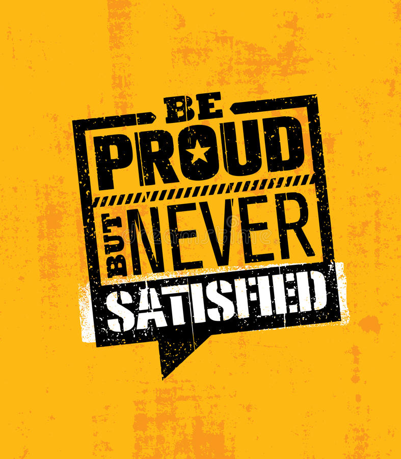 Be Proud, But Never Satisfied. Inspiring Workout and Fitness Gym Motivation Quote Illustration. Creative Vector stock illustration