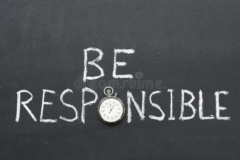 Be responsible. Phrase handwritten on chalkboard with vintage precise stopwatch used instead of O stock images