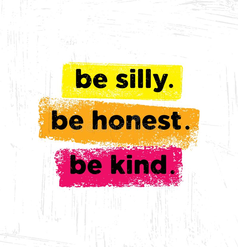 Be Silly. Be Honest. Be Kind. Inspiring Creative Motivation Quote Poster Template. Vector Typography Banner Design. Concept On Grunge Texture Rough Background stock illustration