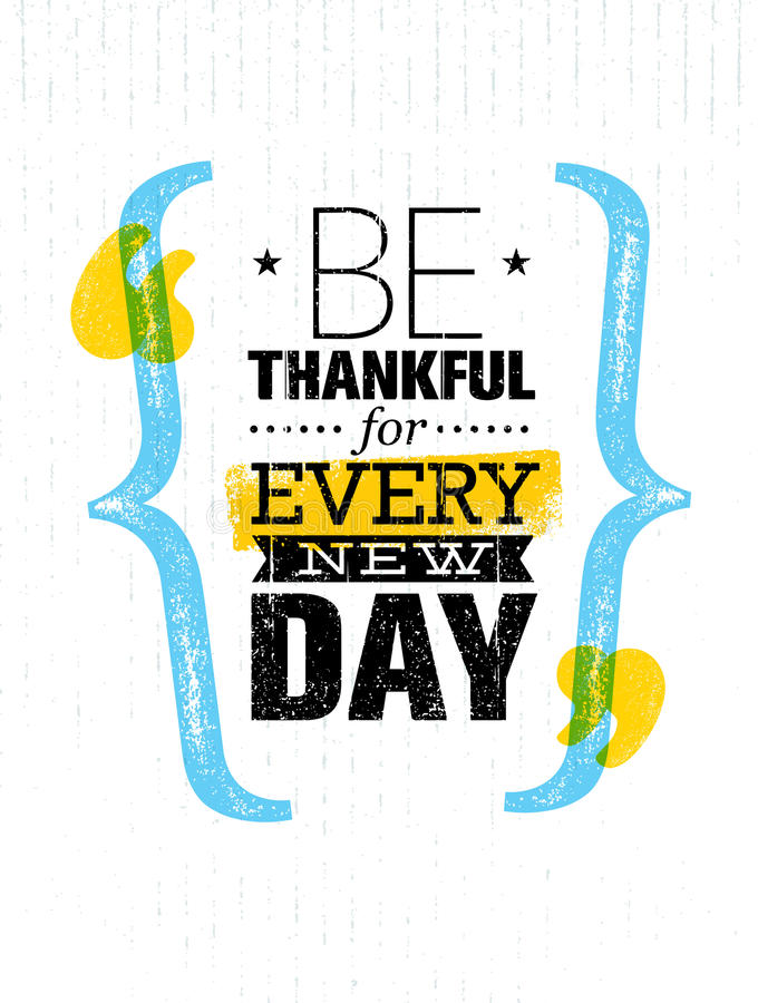Be Thankful For Every New Day. Inspiring Creative Motivation Quote Template. Vector Typography Banner Design. Concept On Grunge Texture Rough Background stock illustration