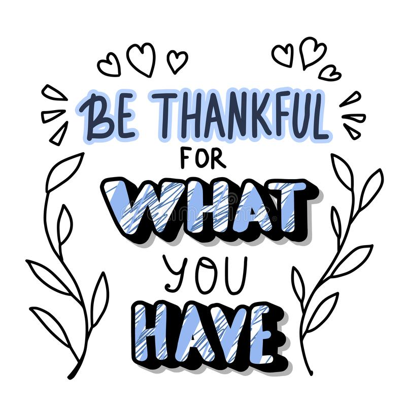 Be thankful for what you have lettering. Be thankful for what you have handwritten lettering with decoration. Vector illustration royalty free illustration