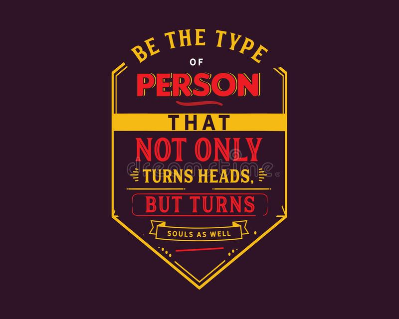Be the type of person that not only turns heads,but turns souls as well. Best motivational quote royalty free illustration