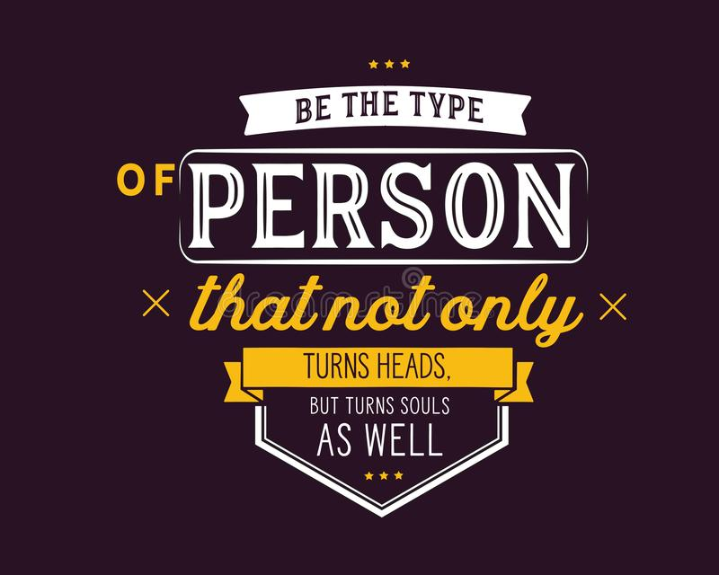Be the type of person that not only turns heads,but turns souls as well. Best motivational quote vector illustration