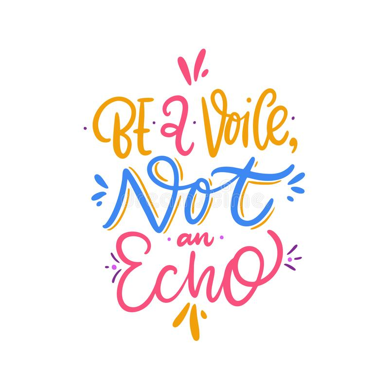 Be a Voice not echo. Hand drawn vector lettering. Motivational inspirational quote stock illustration