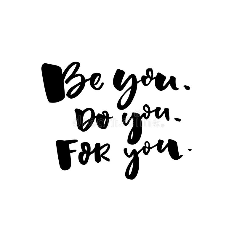 Be you, do you, for you. Motivational quote about self love. T-shirt caption. Black text isolated on white background. Be you, do you, for you. Motivational stock illustration