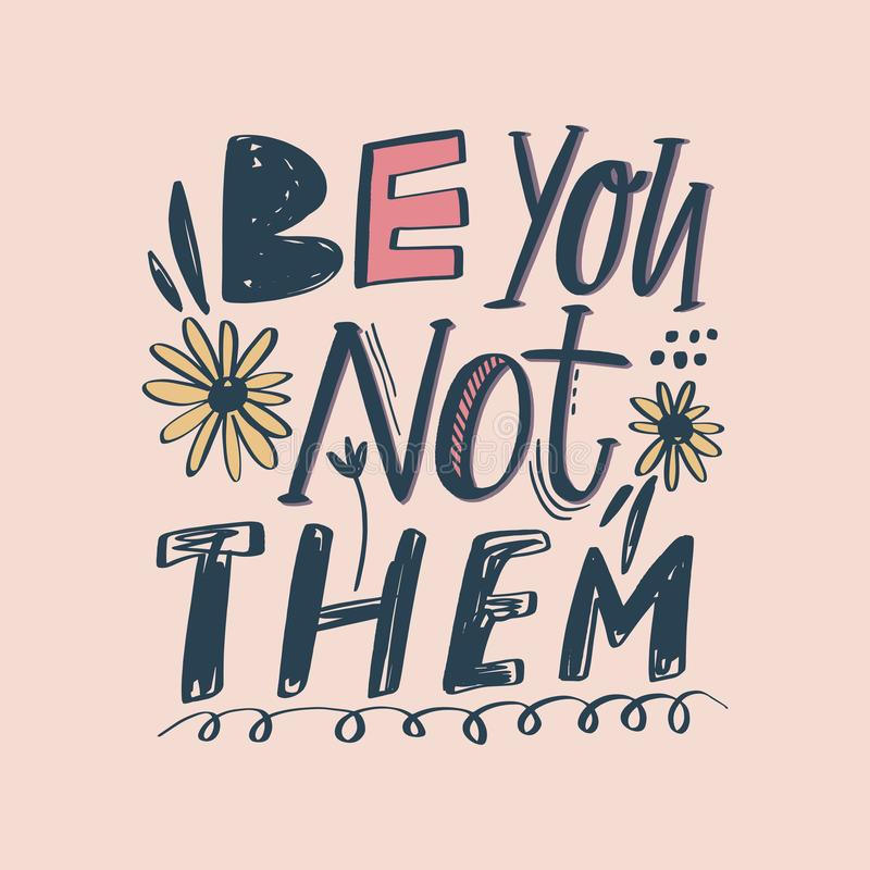 Be you not them vector lettering. Handwritten inspirational quote. Being yourself phrase calligraphy. Motivation typography vector illustration