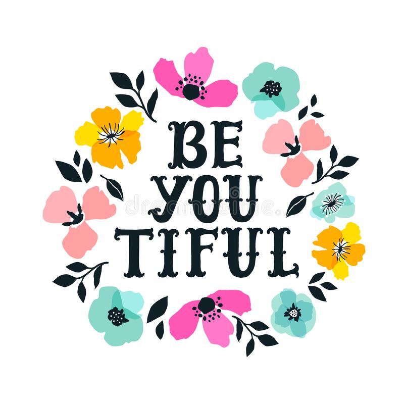 Be you tiful. Hand drawn lettering with floral decoration. Hand drawn digital font. Cute girly phrase. Inspirational vector illustration
