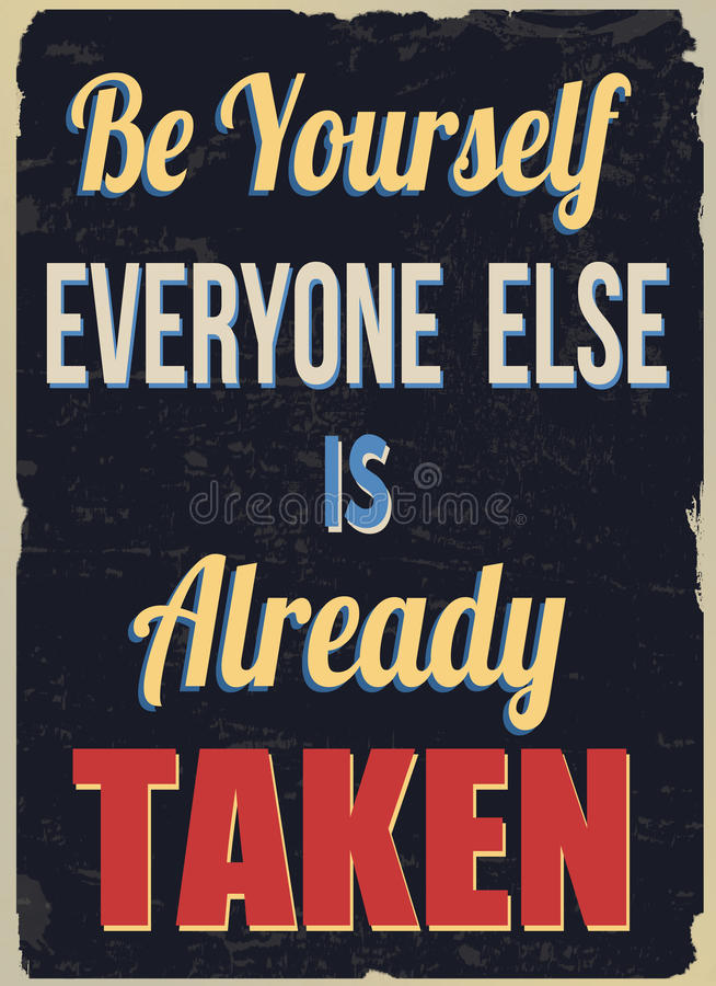 Be yourself everyone else is already taken poster. Be yourself everyone else is already taken, vintage grunge poster, vector illustrator royalty free illustration