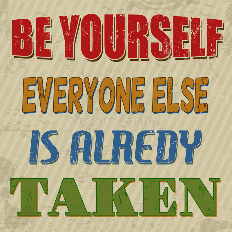 Be yourself everyone else is alredy taken poster. Be yourself everyone else is alredy taken , vintage grunge poster, vector illustrator royalty free illustration