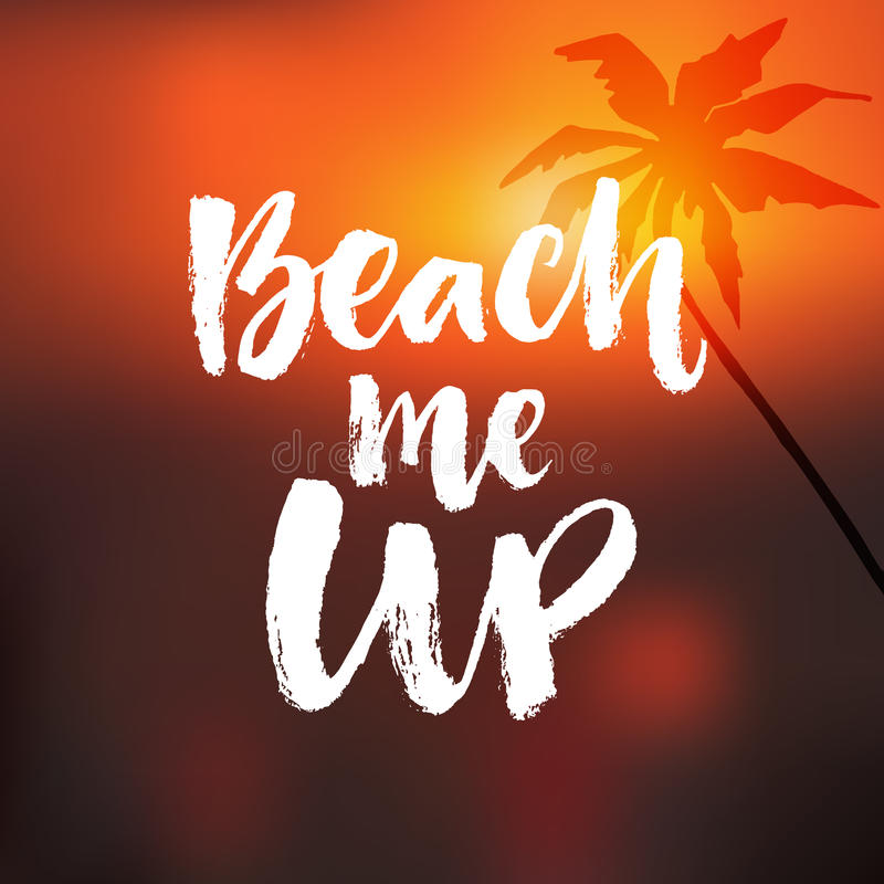 Beach me up. Inspirational summer quote. Brush calligraphy at blurred orange sunrise background with palm tree.  royalty free illustration