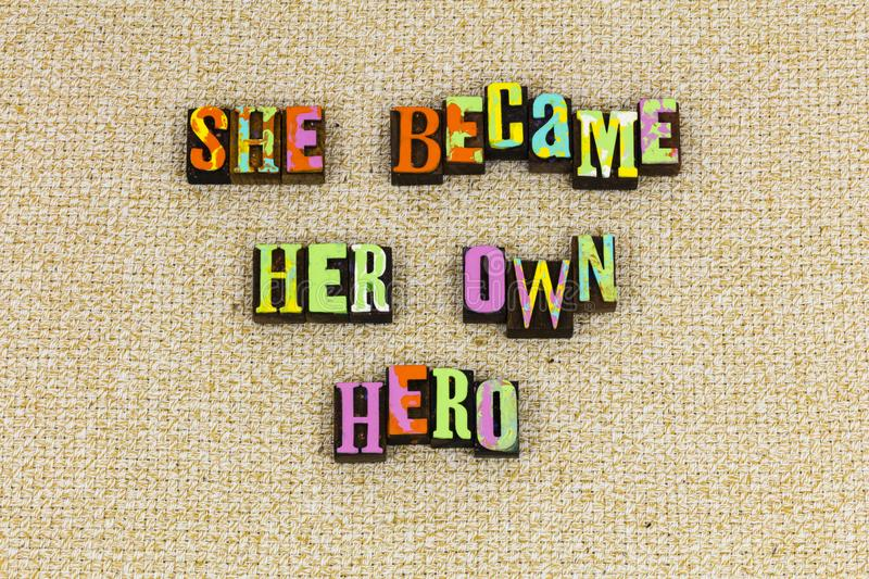 She became her own hero. Feminism girl power woman women she her hero letterpress strong female gender time no feminist equality brave body choice stock images