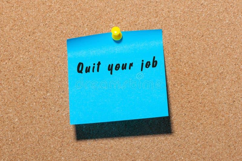 Beendigen Sie Ihren Job - Aufschrift auf dem blauen Aufkleber, der an der Anschlagtafel festgesteckt wird Neue Lebenherausforderu lizenzfreie stockfotografie
