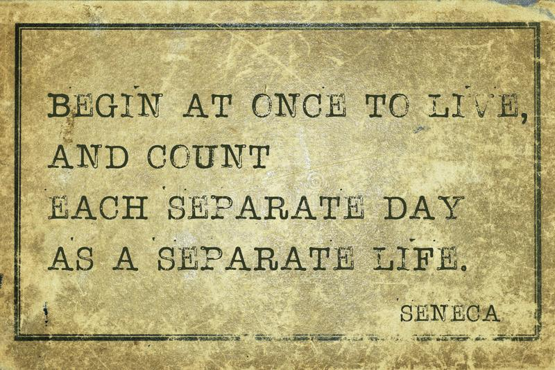 Begin to live Seneca. Begin at once to live, and count each separate day - ancient Roman philosopher Seneca quote printed on grunge vintage cardboard vector illustration