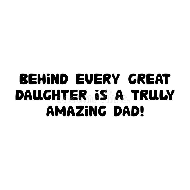 Free Behind Every Great Daughter Is A Truly Amazing Dad. Cute Hand Drawn Bauble Lettering. Isolated On White Background. Vector Stock Royalty Free Stock Photos - 187128038