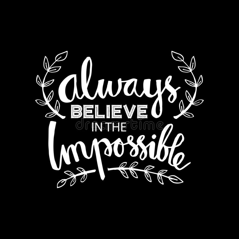 Always believe in the impossible. royalty free illustration