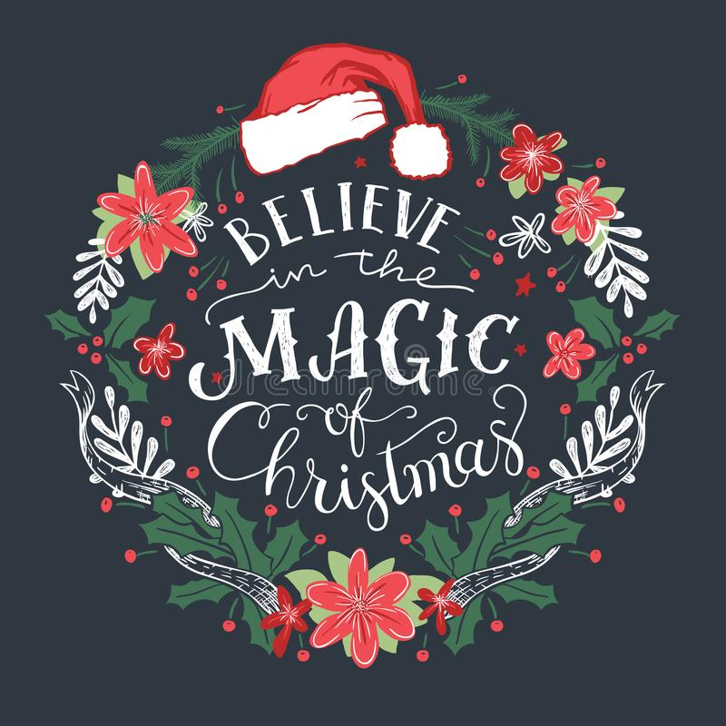 Believe in the Magic of Christmas wreath. Believe in the Magic of Christmas. Decorative wreath with hand drawn typography and Santa Claus hat vector illustration
