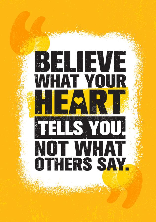 Believe What Your Heart Tells You. Not What Others Say. Inspiring Creative Motivation Quote Poster Template. Vector Typography Banner Design Concept On Grunge royalty free illustration