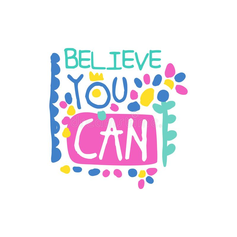 Believe you can positive slogan, hand written lettering motivational quote colorful vector Illustration. Isolated on a white background stock illustration