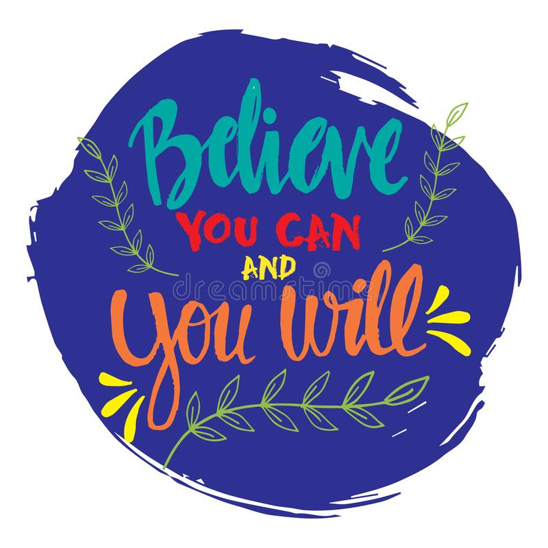 Believe you can and you will. Motivational quote stock illustration