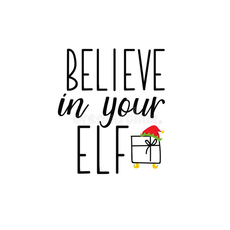 Believe in your elf. Lettering. calligraphy illustration. winter holiday design. Believe in your elf. Lettering. Hand drawn illustration. element for flyers royalty free illustration