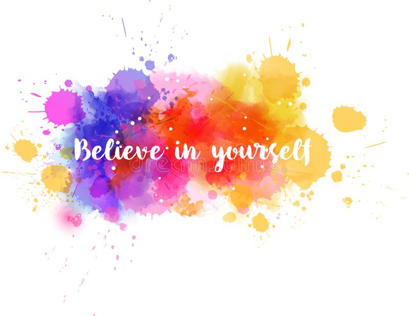 Believe in yourself. Watercolor imitation background with calligraphy message `Believe in yourself`. Vector illustration stock illustration