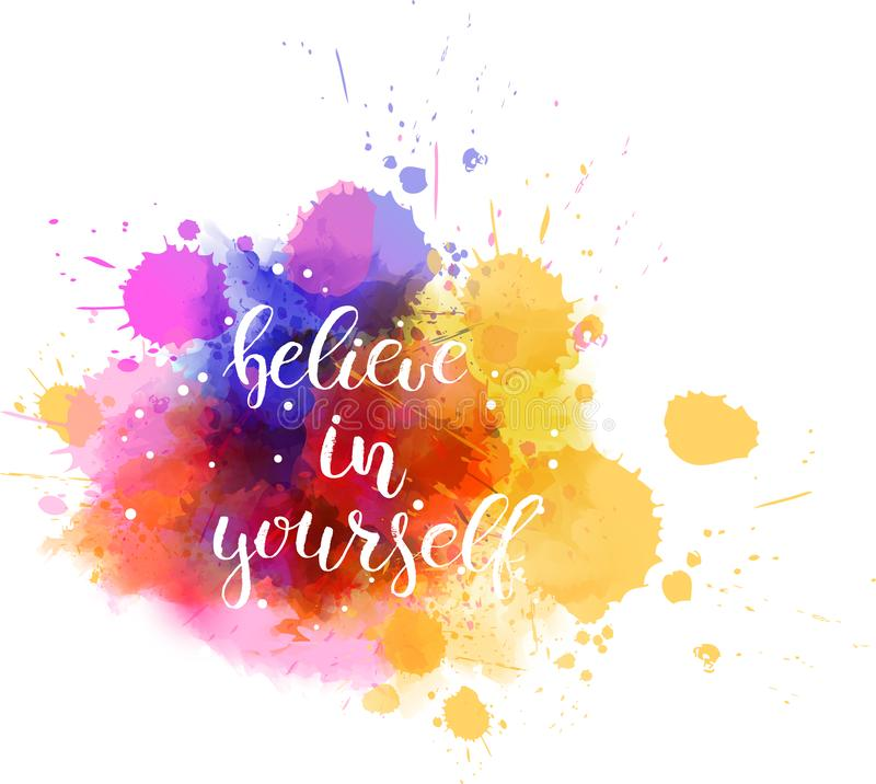 Believe in yourself. Watercolor imitation background with handwritten modern calligraphy message `Believe in yourself stock illustration