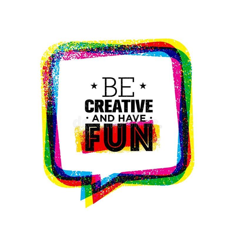 Ben creatief en hebben pret Het inspireren het Ruwe Creatieve Malplaatje van het Motivatiecitaat vector illustratie