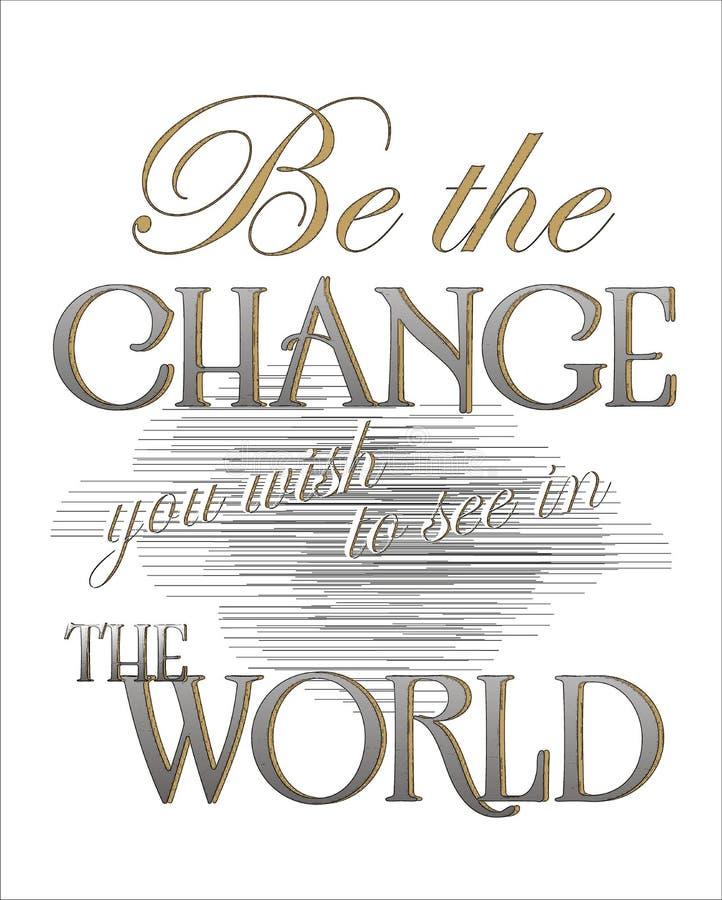 Ben de Verandering u om in de Wereld wenst te zien stock illustratie