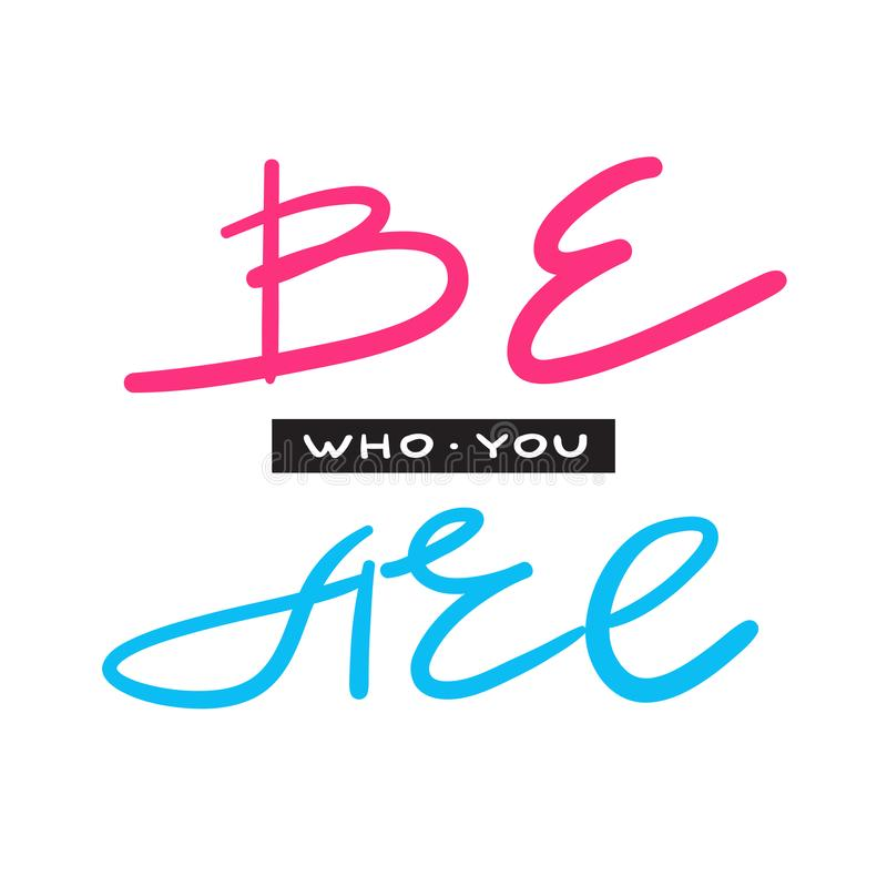 Ben wie u bent - eenvoudig inspireer en motievencitaat Hand het getrokken mooie van letters voorzien Druk voor inspirational affi vector illustratie