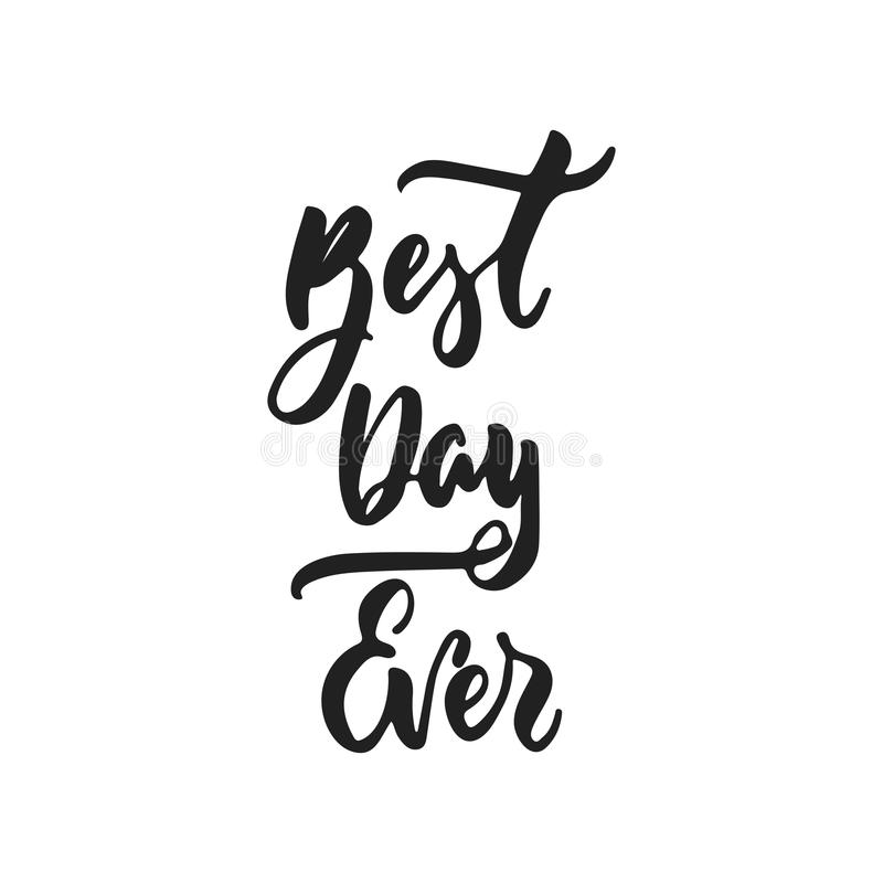 Best day ever - hand drawn wedding romantic lettering phrase isolated on the white background. Fun brush ink vector. Calligraphy quote for invitations, greeting stock illustration