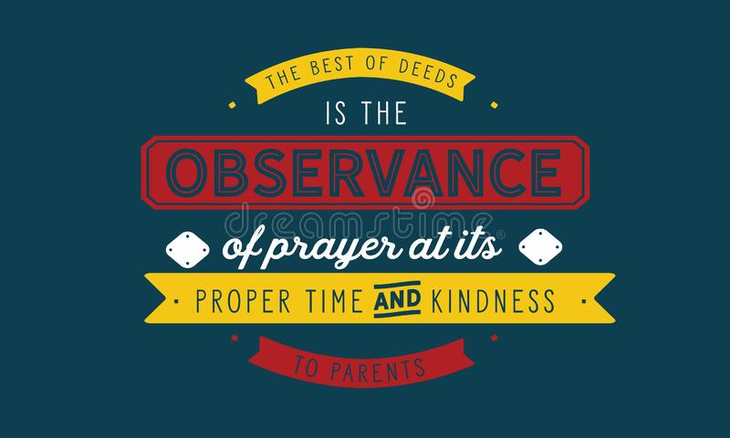 The best of deeds is the observance of prayer at its proper time and kindness to parents. Quote illustration vector illustration