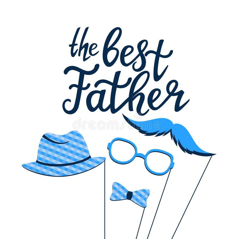 The Best Father hand drawn lettering. Greeting card with photo props on a stick: a mustache, glasses, hat, bow tie royalty free illustration
