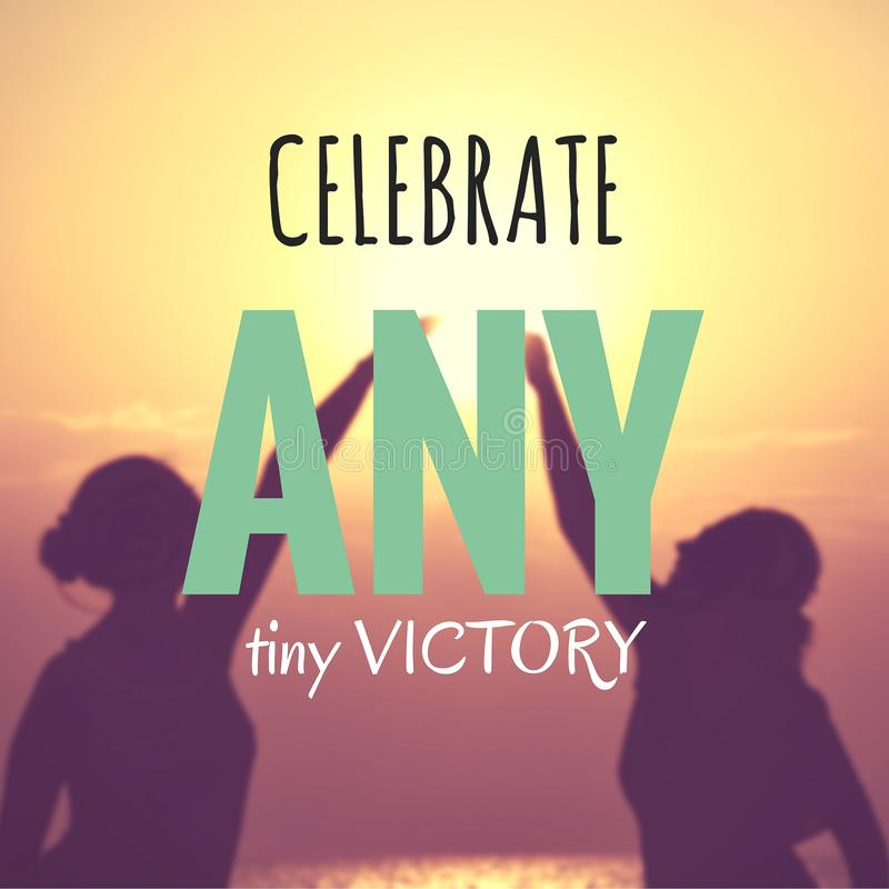 Celebrate Any Tiny Victory. Quote.