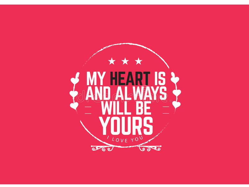 Best love quotes, Inspiring Love Quotes, Motivational Quotes. My heart is and always will be yours, i love you royalty free illustration