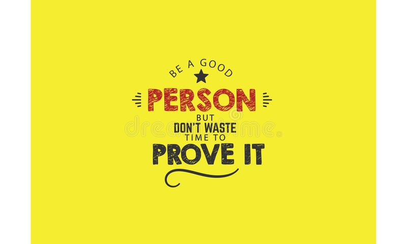 Best love quotes, Inspiring Love Quotes, Motivational Quotes. Be a good person but don't waste time to prove it stock illustration